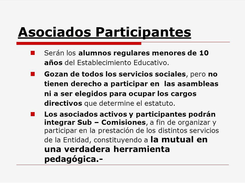 Asociados Participantes Serán los alumnos regulares menores de 10 años del Establecimiento Educativo. Gozan de todos los servicios sociales, pero no t