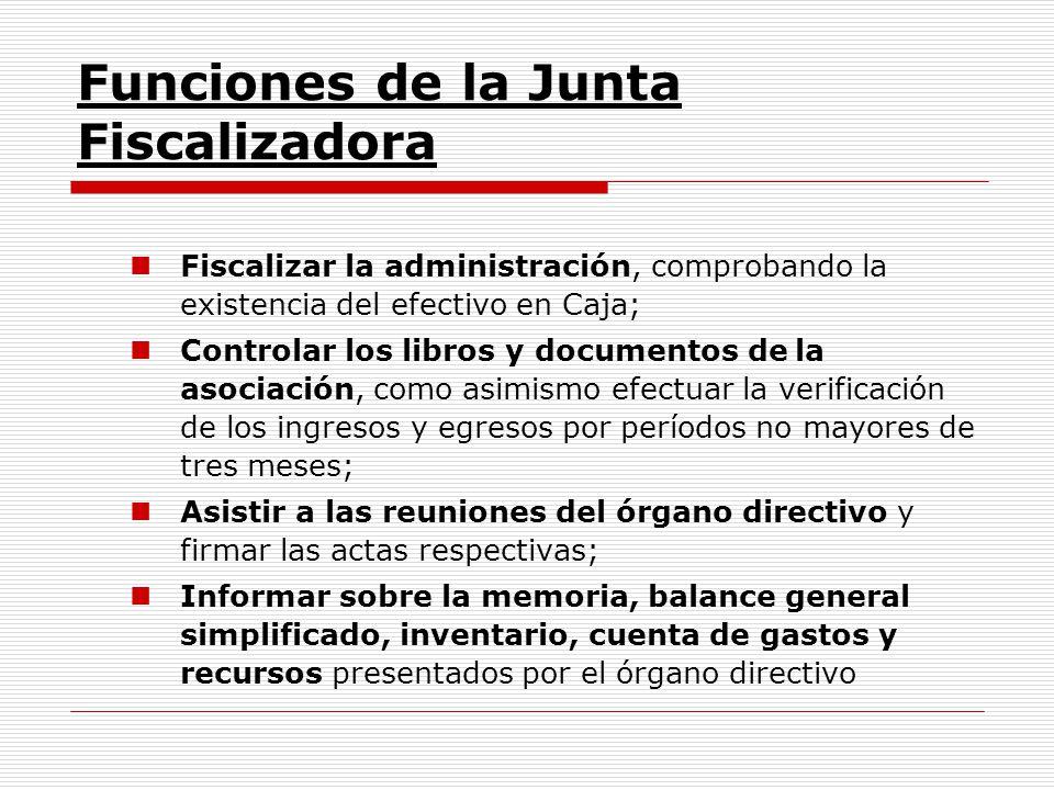 Funciones de la Junta Fiscalizadora Fiscalizar la administración, comprobando la existencia del efectivo en Caja; Controlar los libros y documentos de