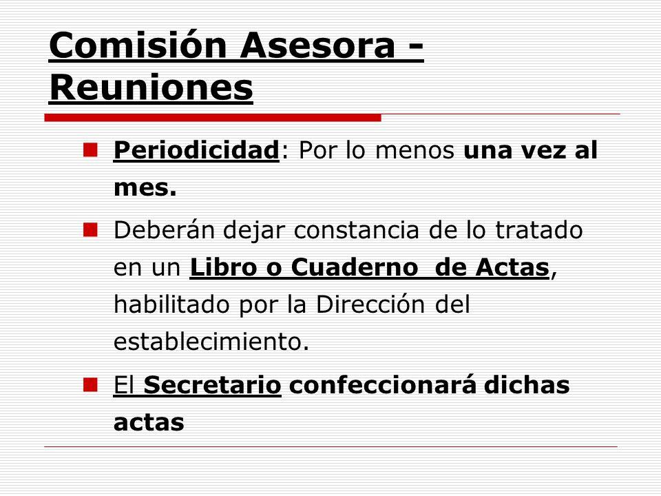 Comisión Asesora - Reuniones Periodicidad: Por lo menos una vez al mes. Deberán dejar constancia de lo tratado en un Libro o Cuaderno de Actas, habili