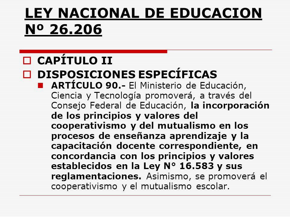 LEY NACIONAL DE EDUCACION Nº 26.206 CAPÍTULO II DISPOSICIONES ESPECÍFICAS ARTÍCULO 90.- El Ministerio de Educación, Ciencia y Tecnología promoverá, a