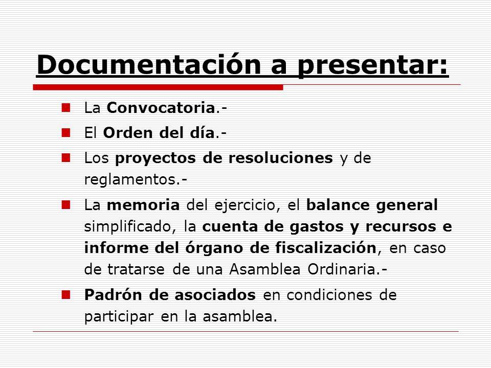 Documentación a presentar: La Convocatoria.- El Orden del día.- Los proyectos de resoluciones y de reglamentos.- La memoria del ejercicio, el balance