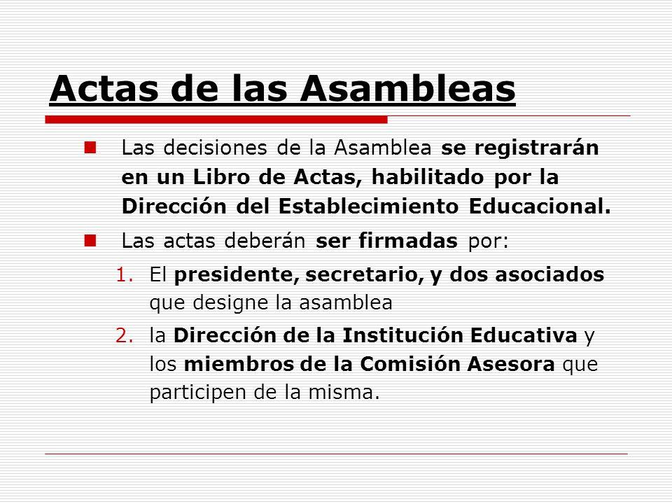 Actas de las Asambleas Las decisiones de la Asamblea se registrarán en un Libro de Actas, habilitado por la Dirección del Establecimiento Educacional.
