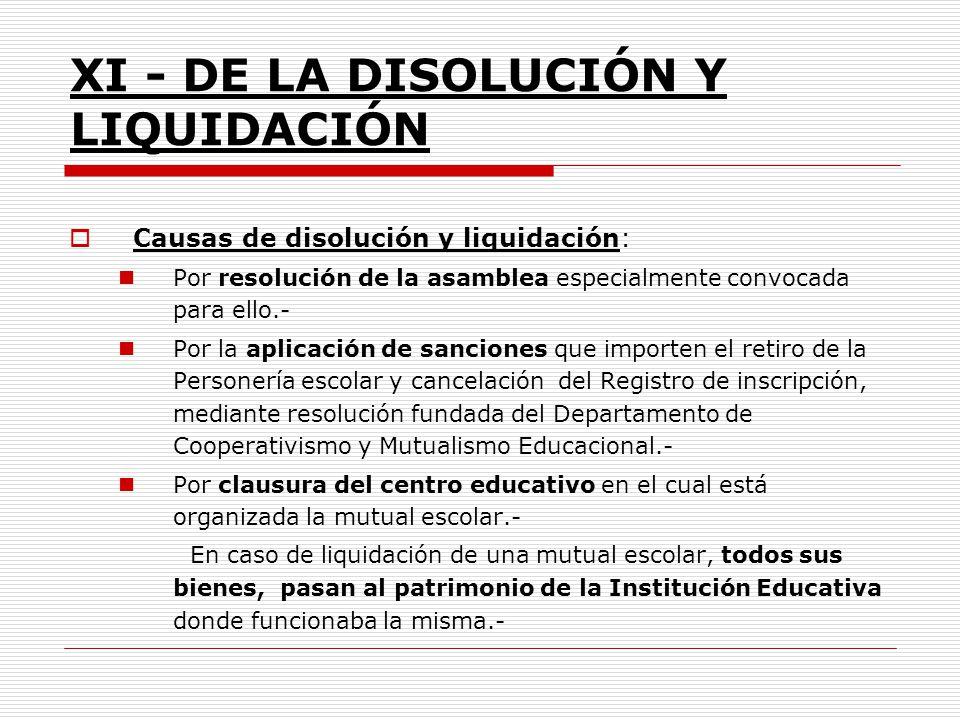 XI - DE LA DISOLUCIÓN Y LIQUIDACIÓN Causas de disolución y liquidación: Por resolución de la asamblea especialmente convocada para ello.- Por la aplic
