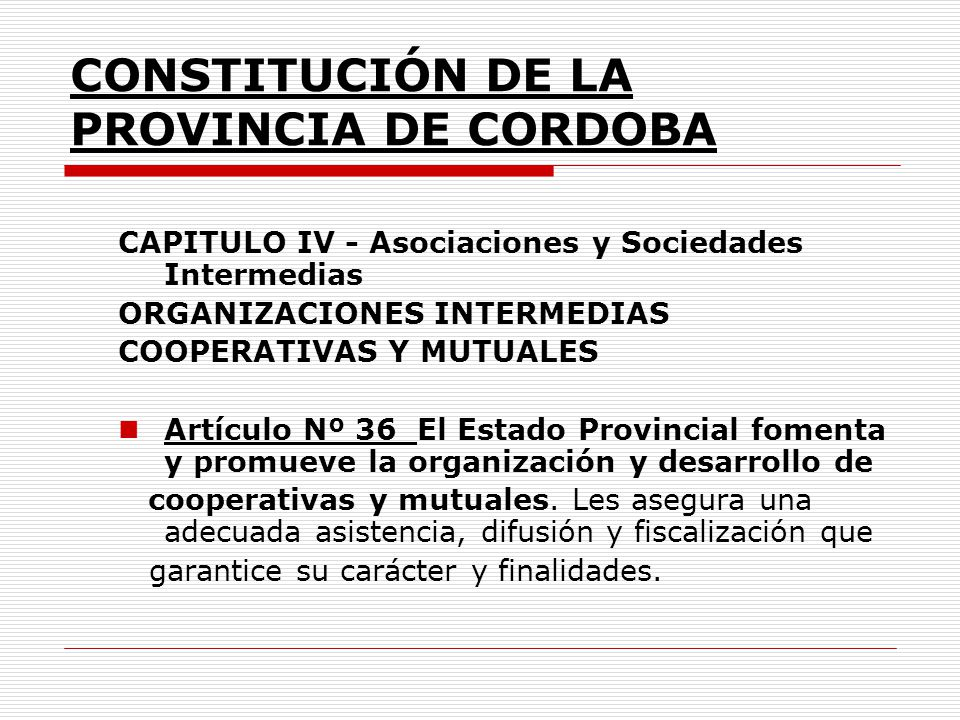CONSTITUCIÓN DE LA PROVINCIA DE CORDOBA CAPITULO IV - Asociaciones y Sociedades Intermedias ORGANIZACIONES INTERMEDIAS COOPERATIVAS Y MUTUALES Artícul