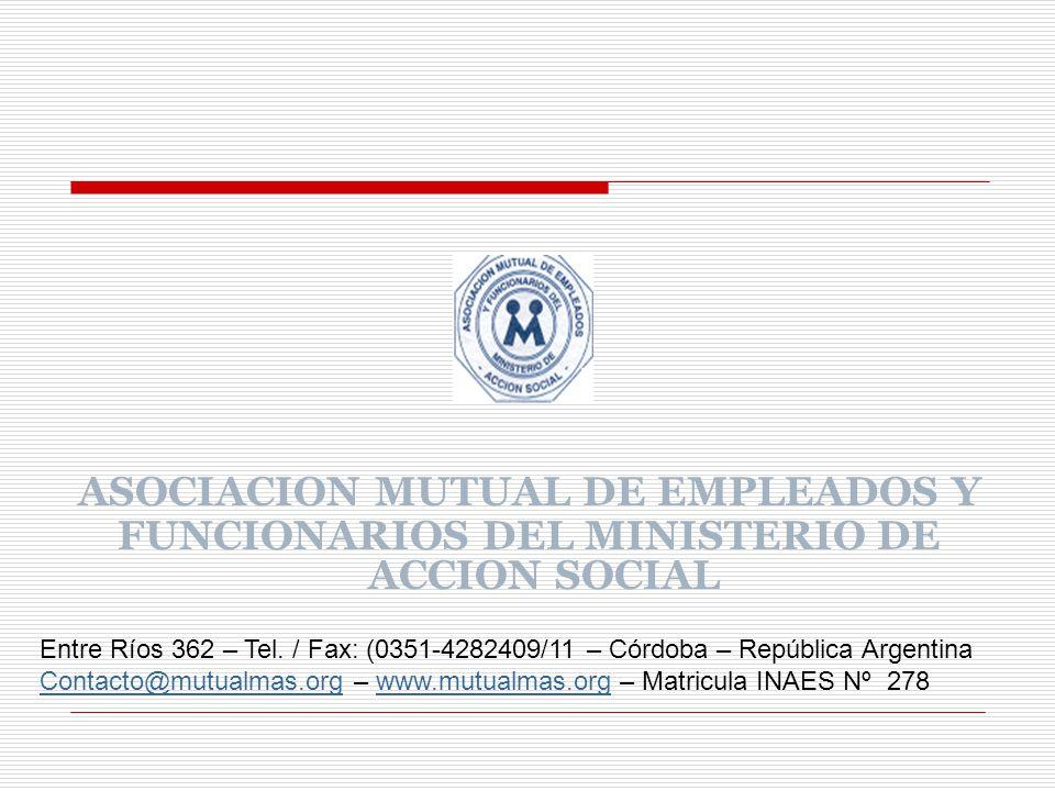 ASOCIACION MUTUAL DE EMPLEADOS Y FUNCIONARIOS DEL MINISTERIO DE ACCION SOCIAL Entre Ríos 362 – Tel. / Fax: (0351-4282409/11 – Córdoba – República Arge
