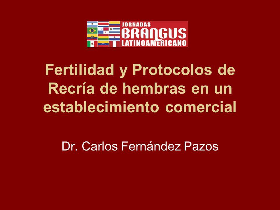 Fertilidad y Protocolos de Recría de hembras en un establecimiento comercial Dr. Carlos Fernández Pazos