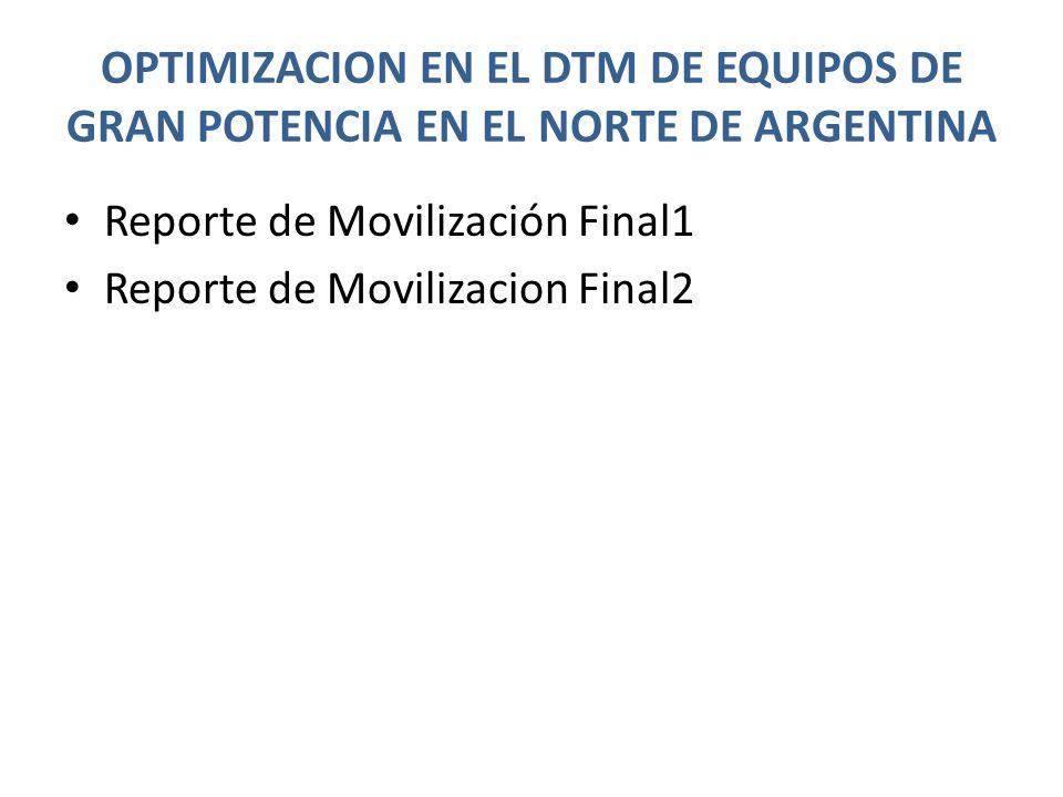 OPTIMIZACION EN EL DTM DE EQUIPOS DE GRAN POTENCIA EN EL NORTE DE ARGENTINA Reporte de Movilización Final1 Reporte de Movilizacion Final2