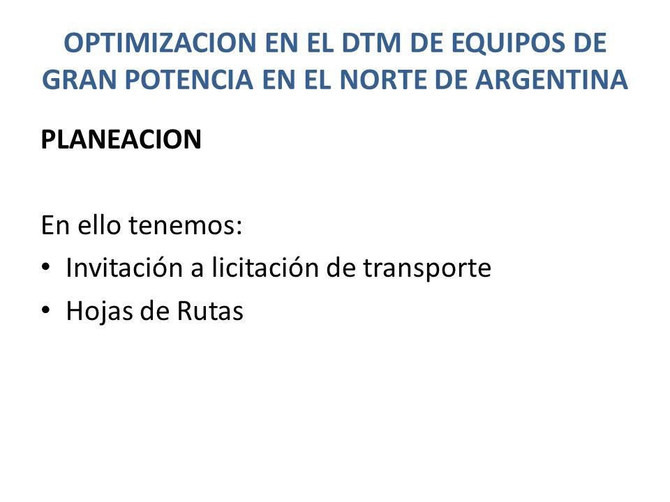 OPTIMIZACION EN EL DTM DE EQUIPOS DE GRAN POTENCIA EN EL NORTE DE ARGENTINA PLANEACION En ello tenemos: Invitación a licitación de transporte Hojas de Rutas