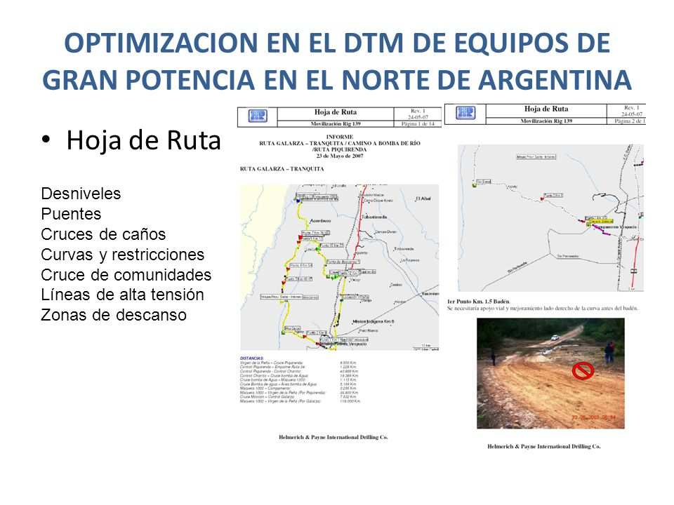 OPTIMIZACION EN EL DTM DE EQUIPOS DE GRAN POTENCIA EN EL NORTE DE ARGENTINA Hoja de Ruta Desniveles Puentes Cruces de caños Curvas y restricciones Cruce de comunidades Líneas de alta tensión Zonas de descanso