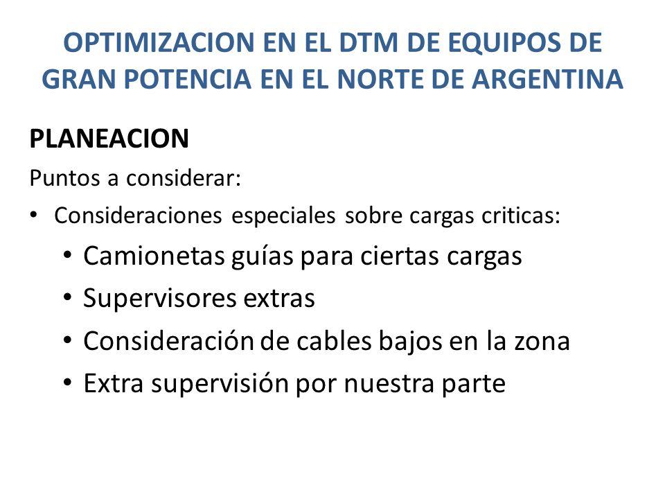 OPTIMIZACION EN EL DTM DE EQUIPOS DE GRAN POTENCIA EN EL NORTE DE ARGENTINA PLANEACION Puntos a considerar: Consideraciones especiales sobre cargas cr