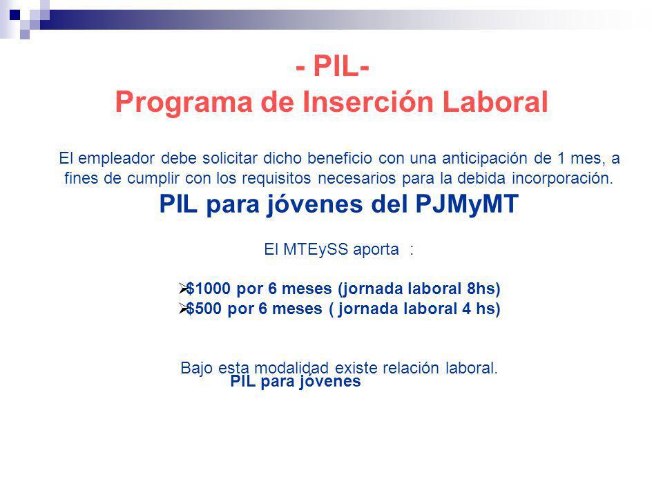 - PIL- Programa de Inserción Laboral El empleador debe solicitar dicho beneficio con una anticipación de 1 mes, a fines de cumplir con los requisitos necesarios para la debida incorporación.