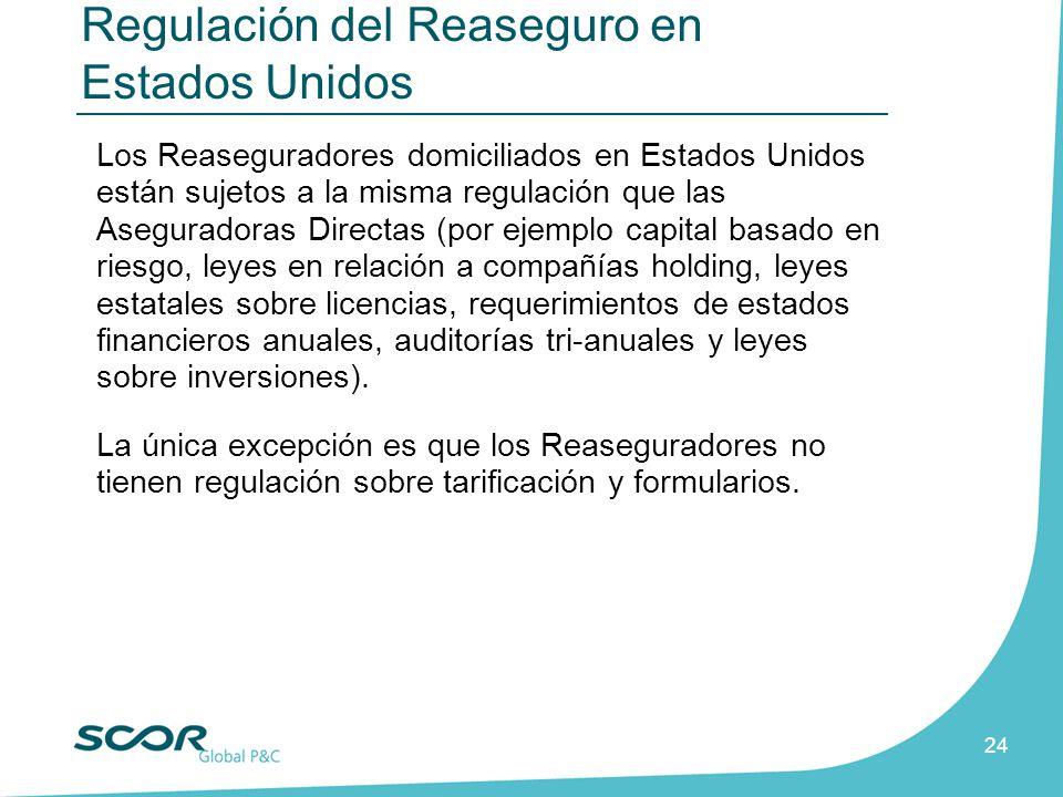 24 Los Reaseguradores domiciliados en Estados Unidos están sujetos a la misma regulación que las Aseguradoras Directas (por ejemplo capital basado en