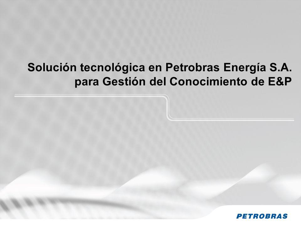 Solución tecnológica en Petrobras Energía S.A. para Gestión del Conocimiento de E&P