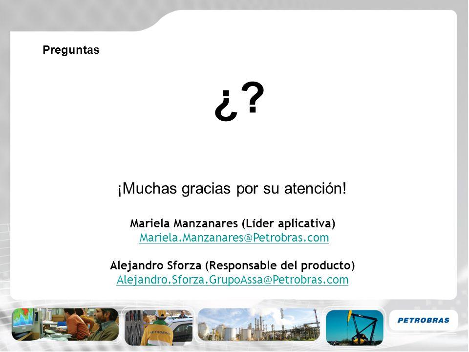 Preguntas ¿? ¡Muchas gracias por su atención! Mariela Manzanares (Líder aplicativa) Mariela.Manzanares@Petrobras.com Alejandro Sforza (Responsable del