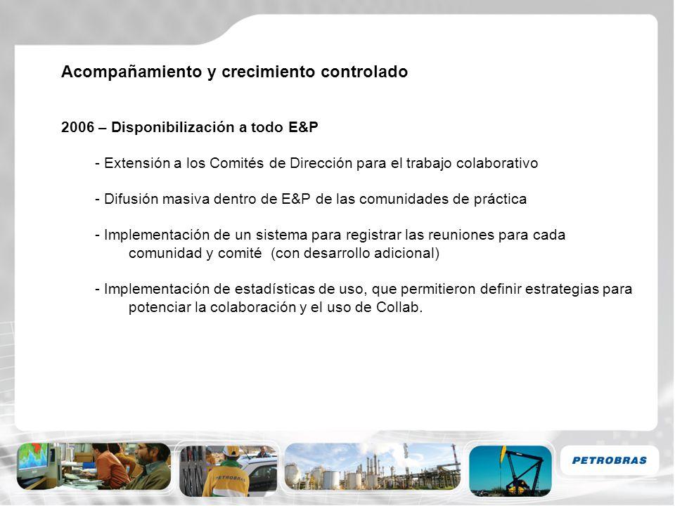 Acompañamiento y crecimiento controlado 2006 – Disponibilización a todo E&P - Extensión a los Comités de Dirección para el trabajo colaborativo - Difu