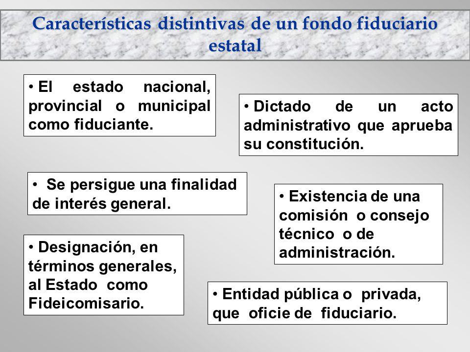 Características distintivas de un fondo fiduciario estatal Dictado de un acto administrativo que aprueba su constitución. Entidad pública o privada, q