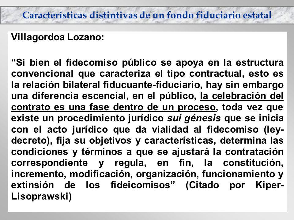 Características distintivas de un fondo fiduciario estatal Villagordoa Lozano: Si bien el fidecomiso público se apoya en la estructura convencional qu