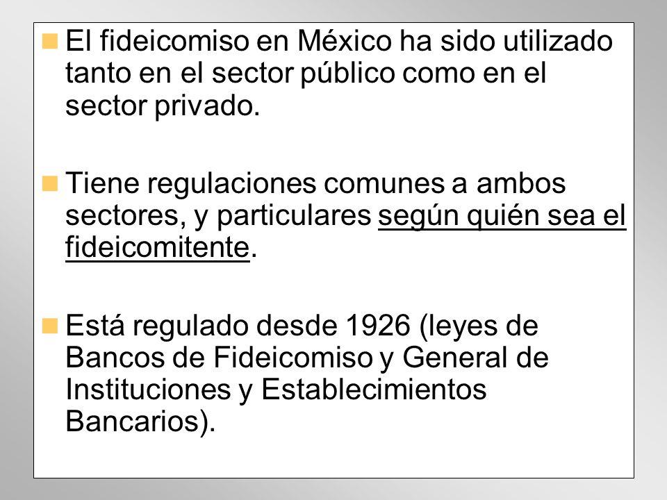 El fideicomiso en México ha sido utilizado tanto en el sector público como en el sector privado. Tiene regulaciones comunes a ambos sectores, y partic