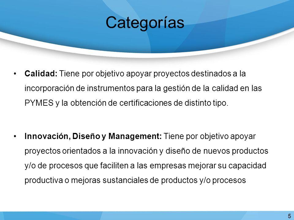 Categorías Calidad: Tiene por objetivo apoyar proyectos destinados a la incorporación de instrumentos para la gestión de la calidad en las PYMES y la obtención de certificaciones de distinto tipo.