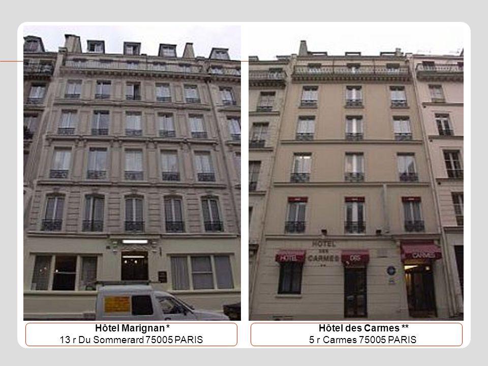 Hôtel des Carmes ** 5 r Carmes 75005 PARIS Hôtel Marignan * 13 r Du Sommerard 75005 PARIS