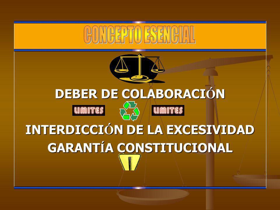 DEBER DE COLABORACI Ó N INTERDICCI Ó N DE LA EXCESIVIDAD GARANT Í A CONSTITUCIONAL