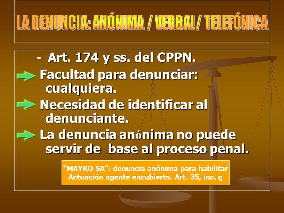 - Art. 174 y ss. del CPPN. Facultad para denunciar: cualquiera. Facultad para denunciar: cualquiera. Necesidad de identificar al denunciante. Necesida
