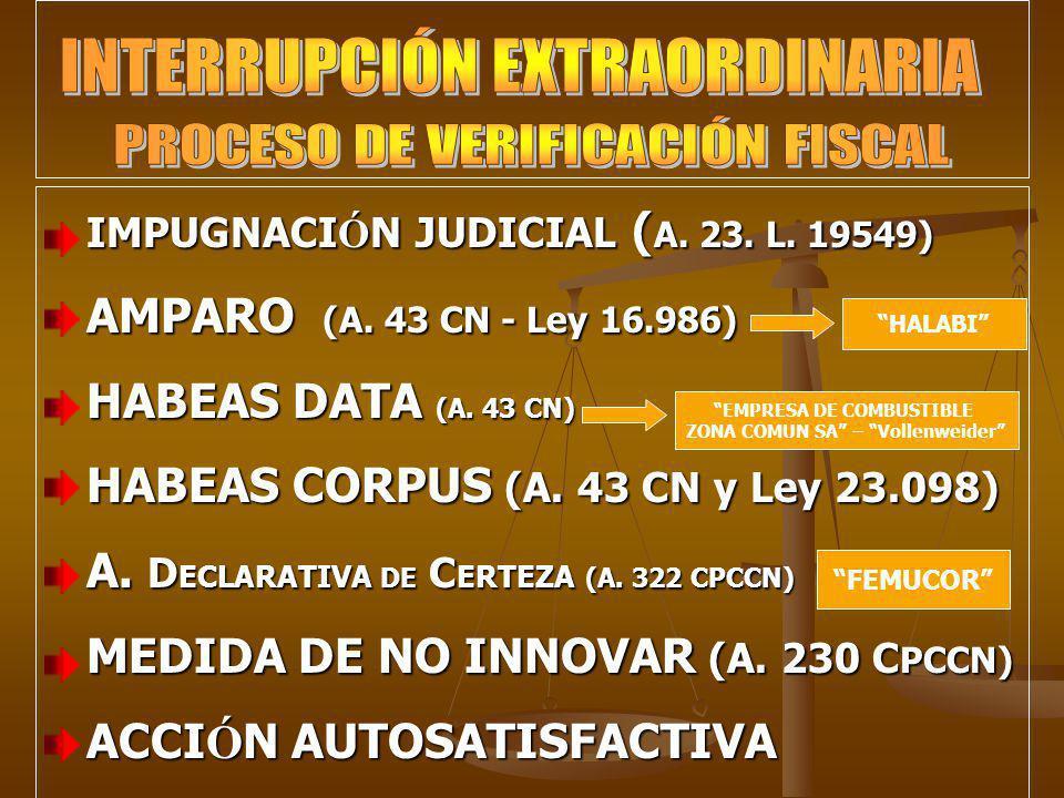 IMPUGNACI Ó N JUDICIAL ( A. 23. L. 19549) AMPARO (A. 43 CN - Ley 16.986) HABEAS DATA (A. 43 CN) HABEAS CORPUS (A. 43 CN y Ley 23.098) A. D ECLARATIVA