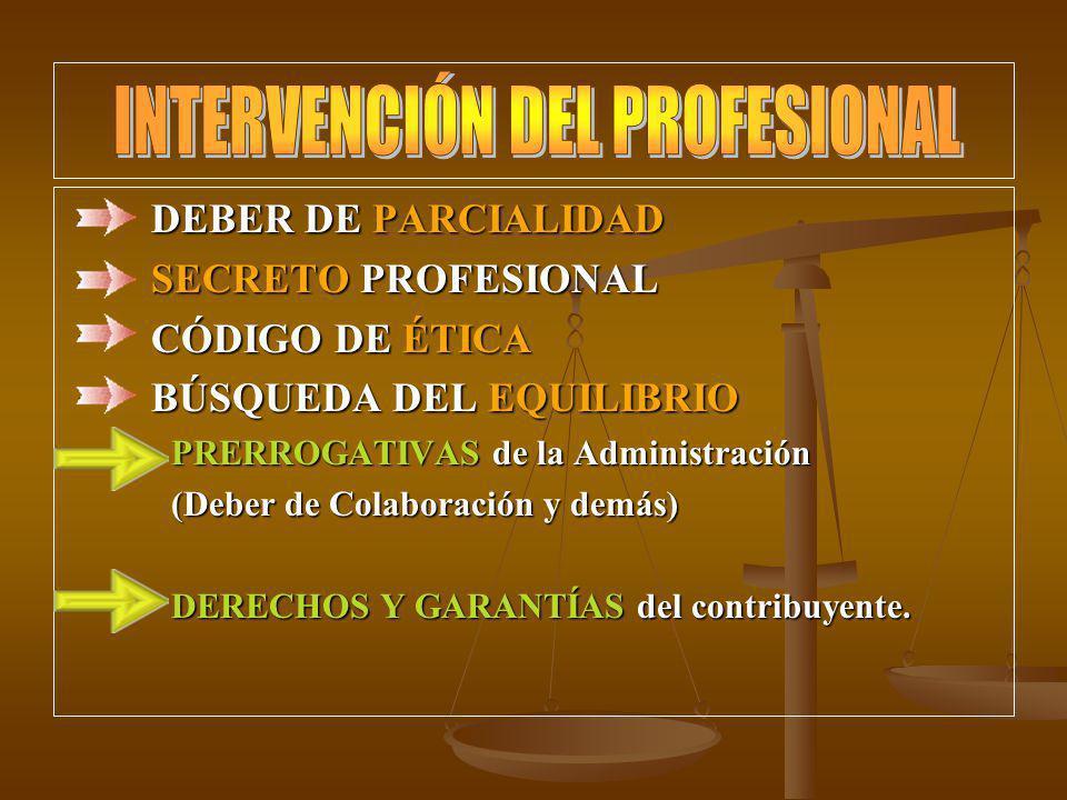 DEBER DE PARCIALIDAD SECRETO PROFESIONAL CÓDIGO DE ÉTICA BÚSQUEDA DEL EQUILIBRIO PRERROGATIVAS de la Administración (Deber de Colaboración y demás) DE