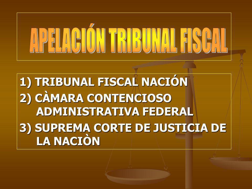 1) TRIBUNAL FISCAL NACIÓN 2) CÀMARA CONTENCIOSO ADMINISTRATIVA FEDERAL 3) SUPREMA CORTE DE JUSTICIA DE LA NACIÒN