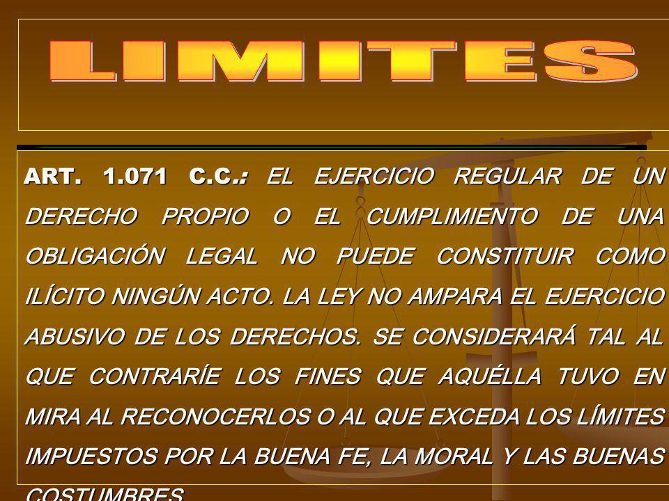 ART. 1.071 C.C.: EL EJERCICIO REGULAR DE UN DERECHO PROPIO O EL CUMPLIMIENTO DE UNA OBLIGACIÓN LEGAL NO PUEDE CONSTITUIR COMO ILÍCITO NINGÚN ACTO. LA