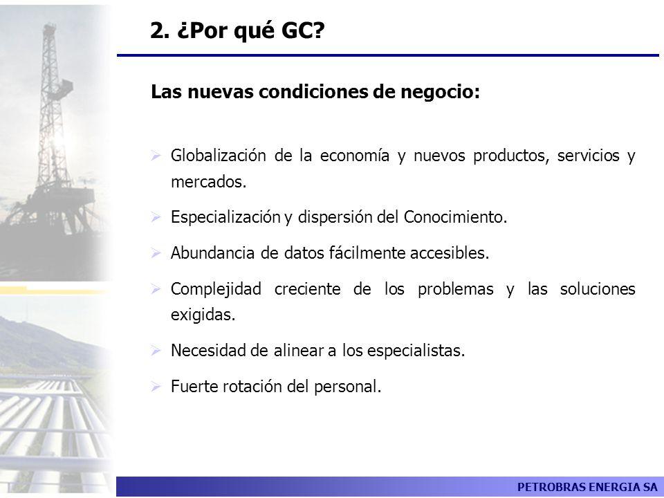 PETROBRAS ENERGIA SA Las nuevas condiciones de negocio: 2. ¿Por qué GC? Globalización de la economía y nuevos productos, servicios y mercados. Especia