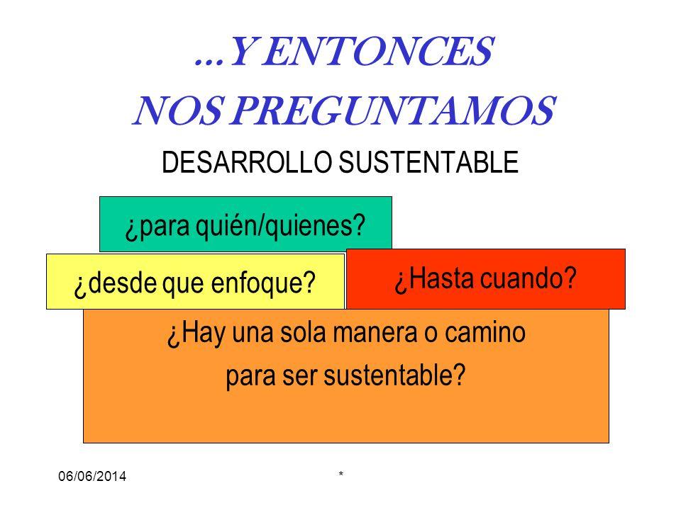 06/06/2014*...Y ENTONCES NOS PREGUNTAMOS DESARROLLO SUSTENTABLE ¿para quién/quienes.