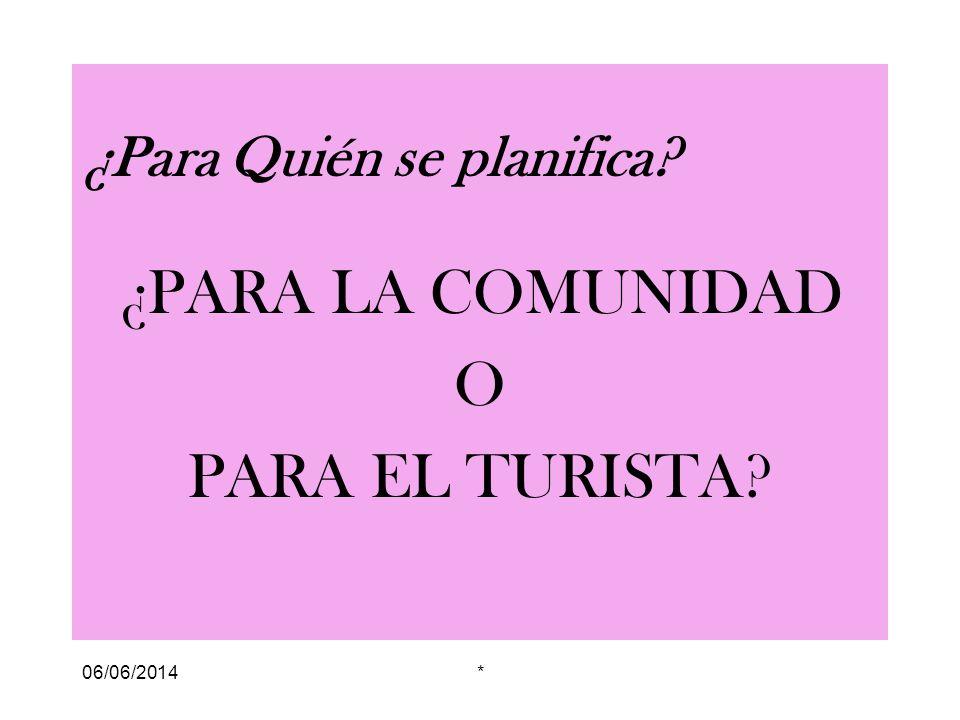 06/06/2014* ¿Para Quién se planifica? ¿PARA LA COMUNIDAD O PARA EL TURISTA?