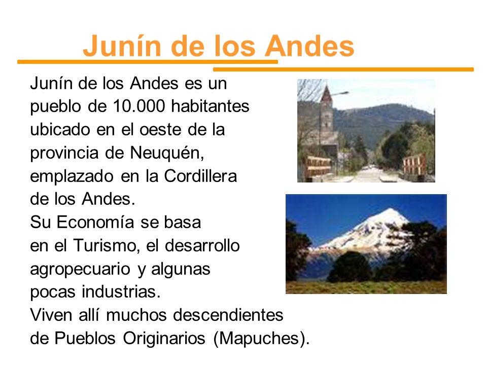 Junín de los Andes Junín de los Andes es un pueblo de 10.000 habitantes ubicado en el oeste de la provincia de Neuquén, emplazado en la Cordillera de
