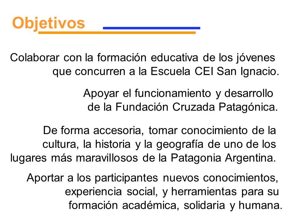 Objetivos Apoyar el funcionamiento y desarrollo de la Fundación Cruzada Patagónica. Aportar a los participantes nuevos conocimientos, experiencia soci