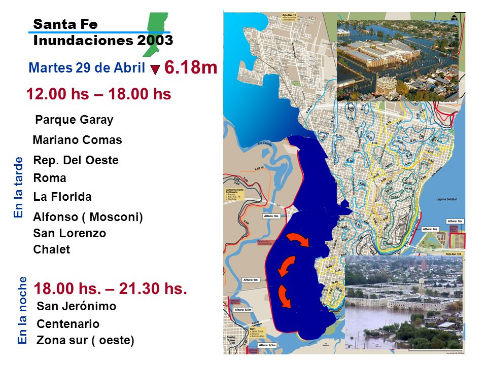 Santa Fe Inundaciones 2003 6.18m 12.00 hs – 18.00 hs Parque Garay La Florida Roma Martes 29 de Abril En la tarde Alfonso ( Mosconi) 18.00 hs.