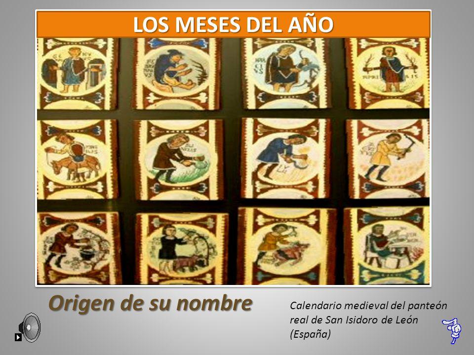 Origen de su nombre Calendario medieval del panteón real de San Isidoro de León (España) LOS MESES DEL AÑO
