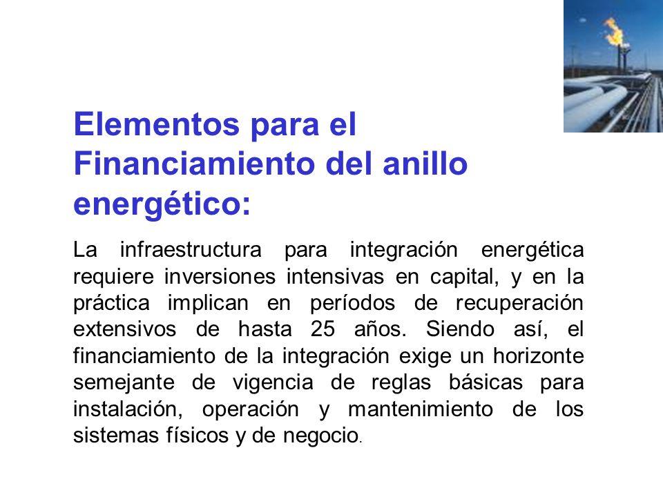 Elementos para el Financiamiento del anillo energético: La infraestructura para integración energética requiere inversiones intensivas en capital, y e