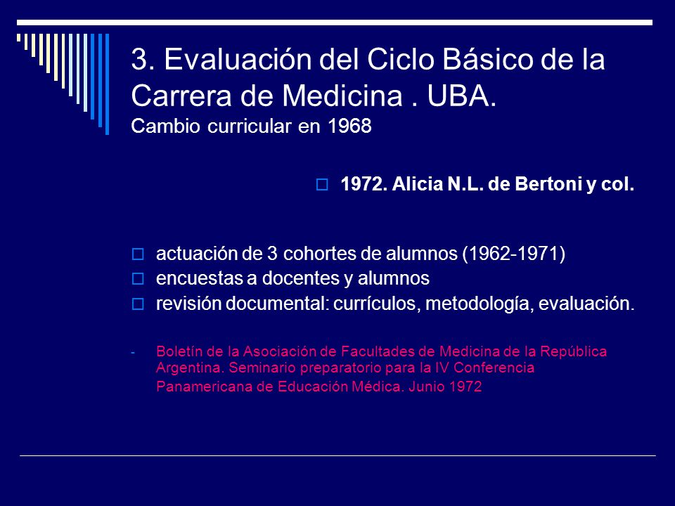 3. Evaluación del Ciclo Básico de la Carrera de Medicina. UBA. Cambio curricular en 1968 1972. Alicia N.L. de Bertoni y col. actuación de 3 cohortes d