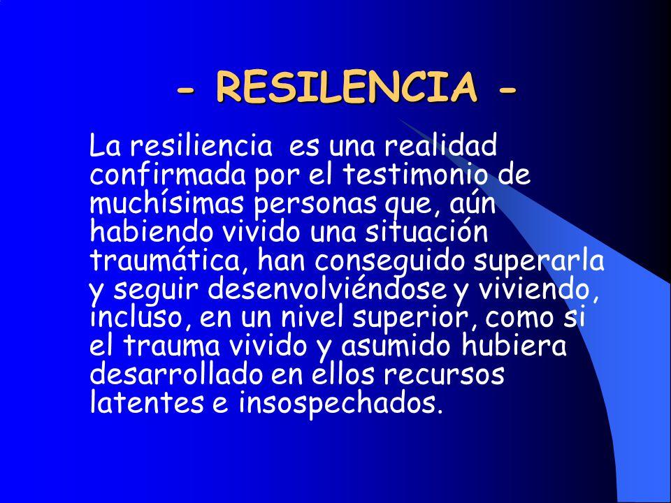 - RESILENCIA - La resiliencia es una realidad confirmada por el testimonio de muchísimas personas que, aún habiendo vivido una situación traumática, h