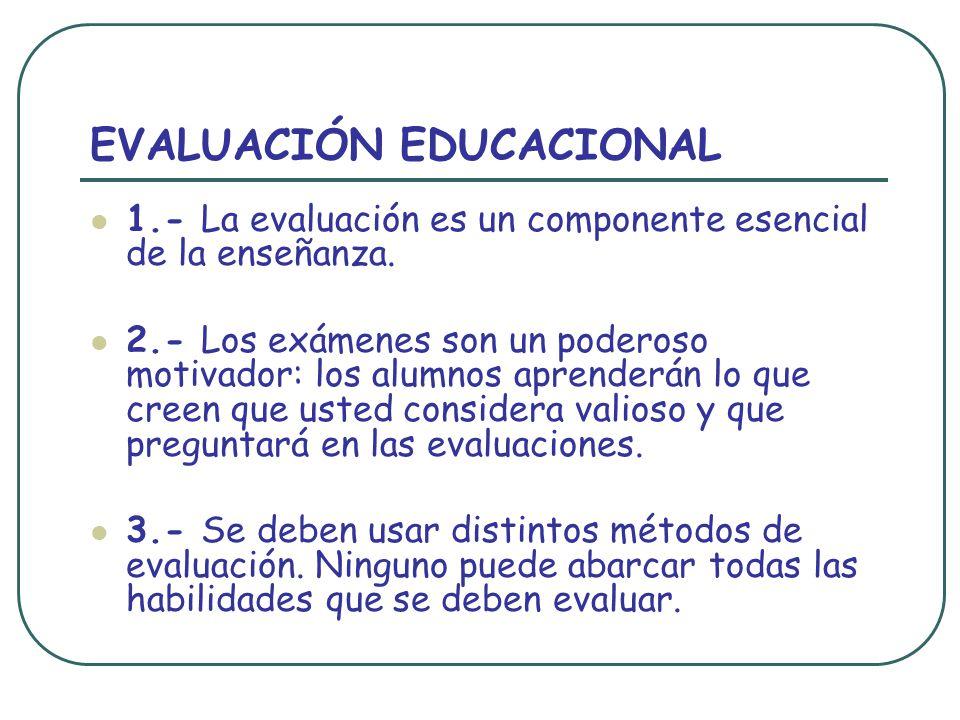 EVALUACIÓN EDUCACIONAL 1.- La evaluación es un componente esencial de la enseñanza.