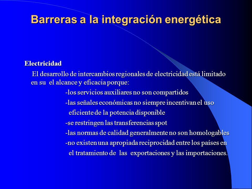 Barreras a la integración energética Barreras a la integración energética Electricidad Electricidad El desarrollo de intercambios regionales de electr