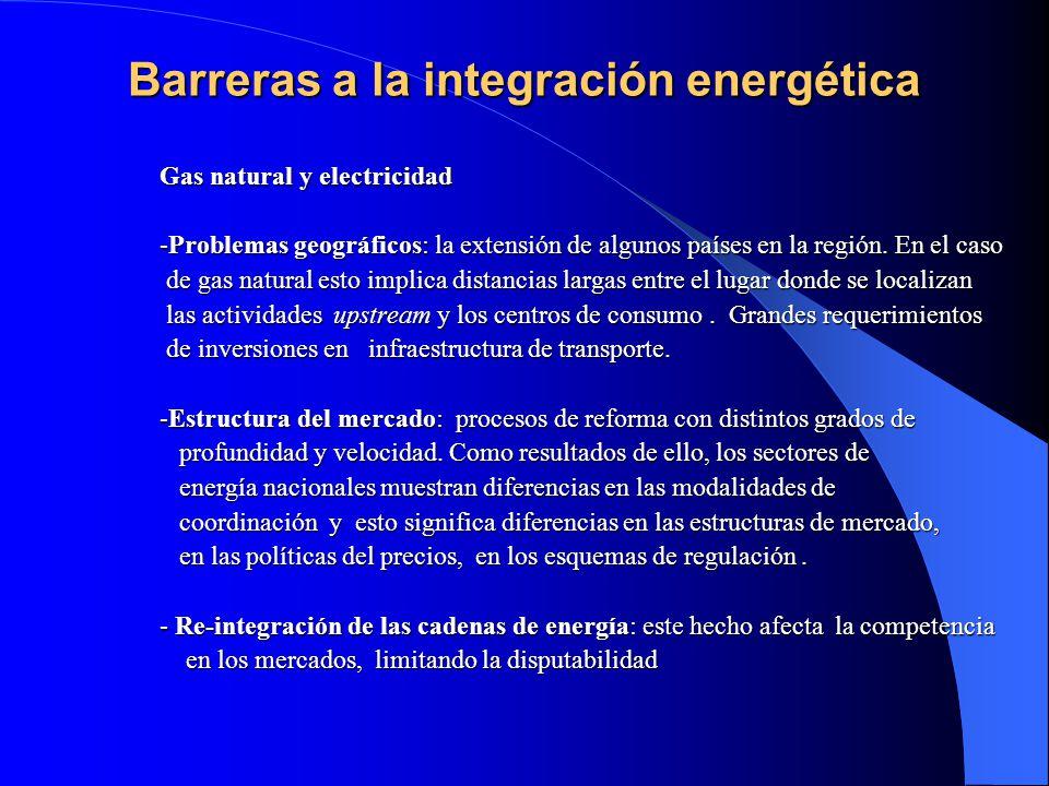 Barreras a la integración energética Gas natural y electricidad Gas natural y electricidad -Problemas geográficos: la extensión de algunos países en l