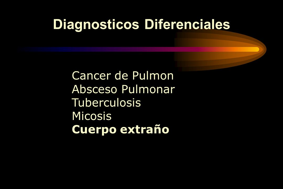 Cancer de Pulmon Absceso Pulmonar Tuberculosis Micosis Cuerpo extraño Diagnosticos Diferenciales