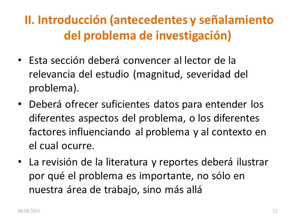 II. Introducción (antecedentes y señalamiento del problema de investigación) Esta sección deberá convencer al lector de la relevancia del estudio (mag