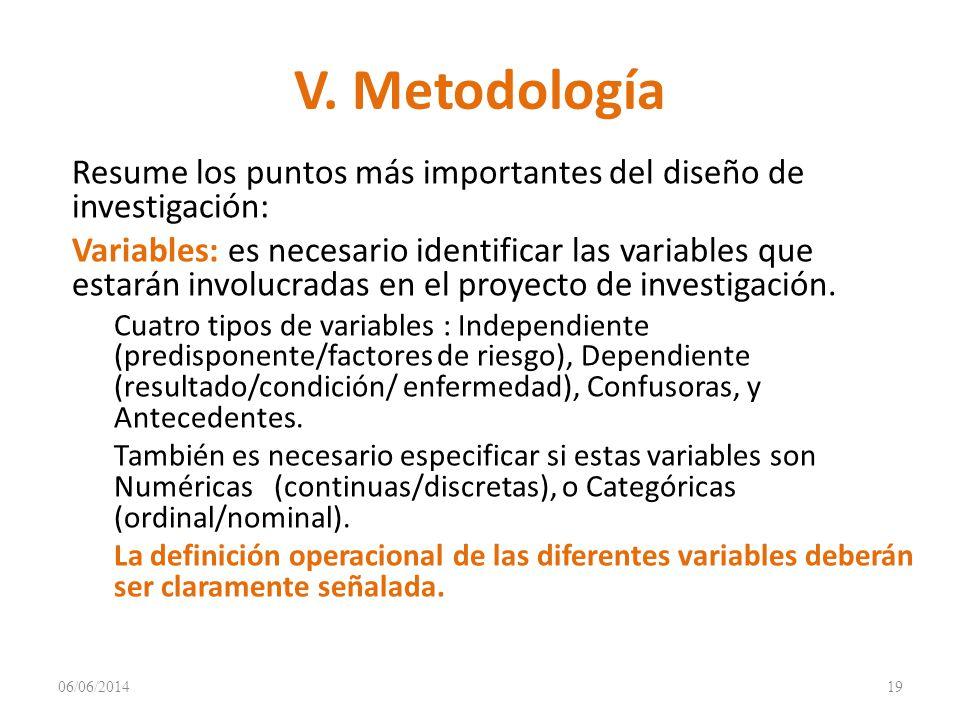 V. Metodología Resume los puntos más importantes del diseño de investigación: Variables: es necesario identificar las variables que estarán involucrad