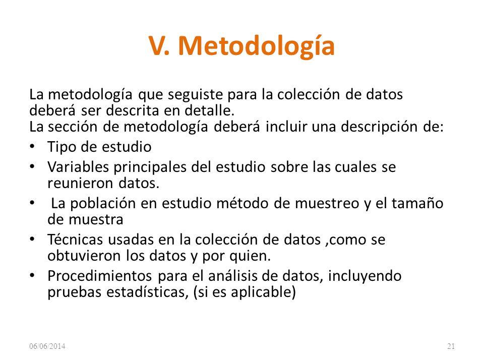 V. Metodología La metodología que seguiste para la colección de datos deberá ser descrita en detalle. La sección de metodología deberá incluir una des