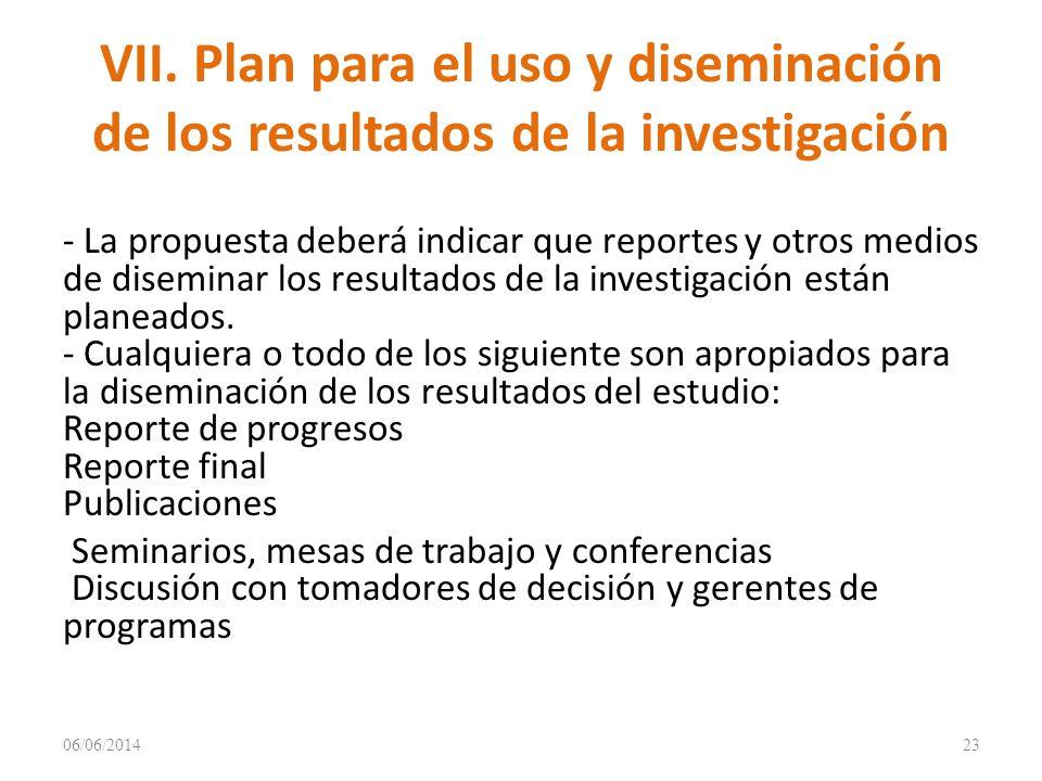 VII. Plan para el uso y diseminación de los resultados de la investigación - La propuesta deberá indicar que reportes y otros medios de diseminar los
