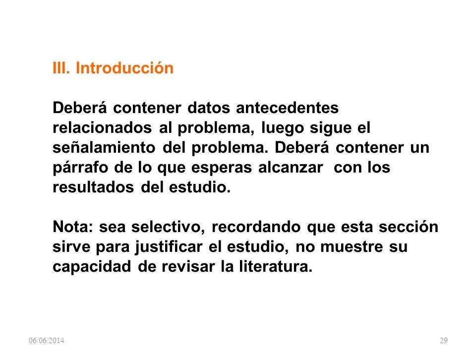 III. Introducción Deberá contener datos antecedentes relacionados al problema, luego sigue el señalamiento del problema. Deberá contener un párrafo de