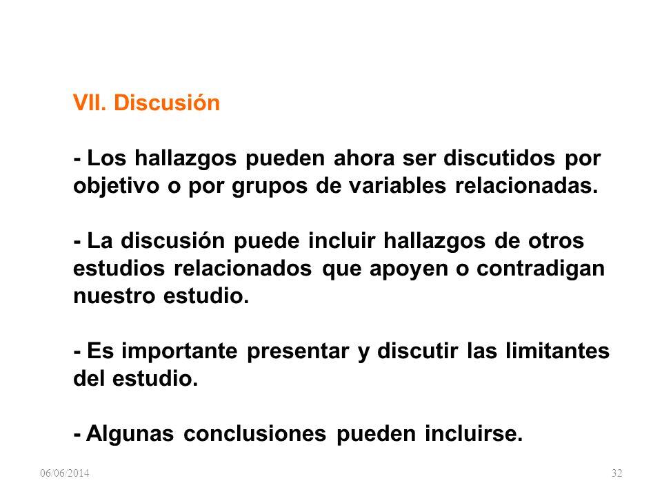 VII. Discusión - Los hallazgos pueden ahora ser discutidos por objetivo o por grupos de variables relacionadas. - La discusión puede incluir hallazgos